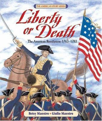 Liberty or death : the American Revolution, 1763-1783