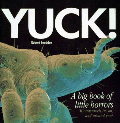 Yuck! : a big book of little horrors