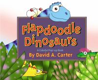 Flapdoodle dinosaurs : a colorful pop-up book