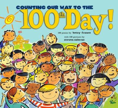 Counting our way to the 100th day! : 100 poems / by Betsy Franco ; with 100 pictures by Steven Salerno.