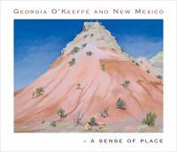 Georgia O'Keeffe and New Mexico : a sense of place
