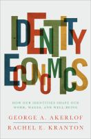 Identity economics : how our identities shape our work, wages, and well-being