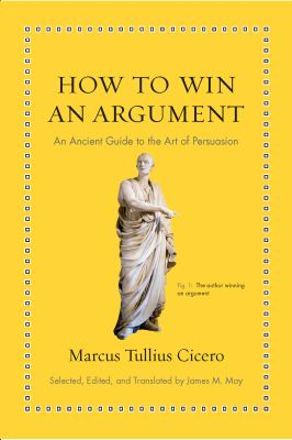 How to win an argument : an ancient guide to the art of persuasion