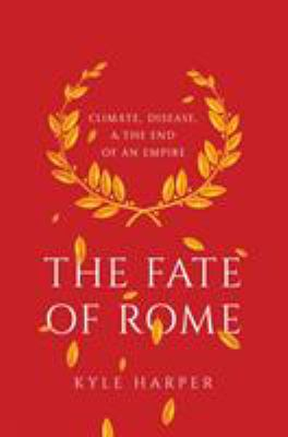 The fate of Rome : climate, disease, and the end of an empire