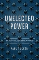 Unelected power : the quest for legitimacy in central banking and the regulatory state