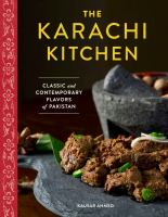 The Karachi kitchen : classic and contemporary flavors of Pakistan