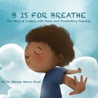 B is for breathe : the ABCs of coping with fussy and frustrating feelings