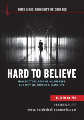 Hard to believe : an awarding winning documentary about how doctors became murderers and why we turned a blind eye