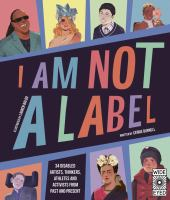 I am not a label : 34 disabled artists, thinkers, athletes and activists from past and present