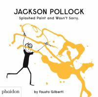 Jackson Pollock : splashed paint and wasn't sorry