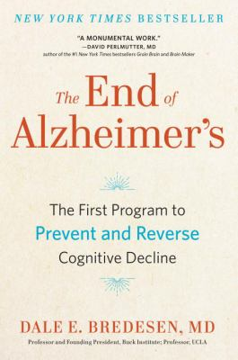 The end of Alzheimer's : the first program to prevent and reverse cognitive decline