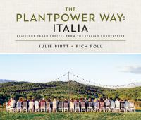 The plantpower way : Italia, delicious vegan recipes from the Italian countryside
