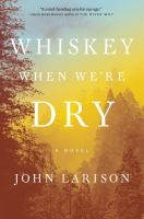 Whiskey when we're dry by Larison, John,