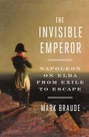 The invisible emperor : Napoleon on Elba from exile to escape