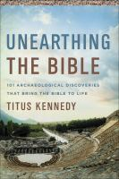 Unearthing the Bible : 101 archaeological discoveries that bring the Bible to life