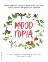 Moodtopia : tame your moods, de-stress, and find balance using herbal remedies, aromatherapy, and more