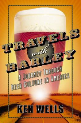 Travels with barley : a journey through beer culture in America