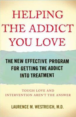 Helping the addict you love : the new effective program for getting the addict into treatment