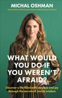 What would you do if you weren't afraid : discover a life filled with purpose and joy through the secrets of Jewish wisdom