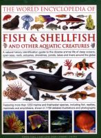 The world encyclopedia of fish & shellfish and other aquatic creatures : a natural history identification guide to the diverse animal life of deep oceans, open seas, reefs, estuaries, shorelines, ponds, lakes and rivers around the globe