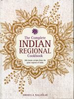 The complete Indian regional cookbook : 300 classic recipes from the great regions of India