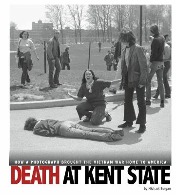 Death at Kent State : how a photograph brought the Vietnam War ho
