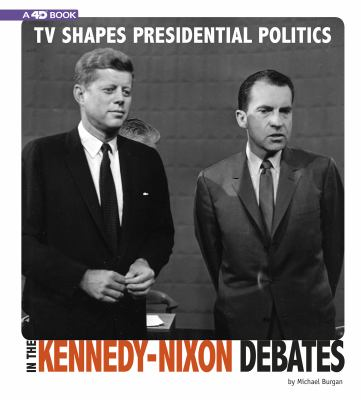 TV shapes presidential politics in the Kennedy-Nixon debates : an augmented reading experience