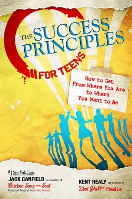 The success principles for teens : how to get from where you are