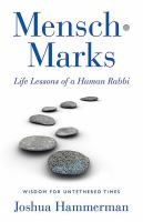 Mensch-marks : life lessons of a human rabbi : wisdom for untethered times
