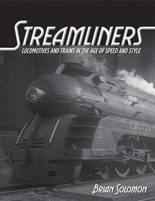 Streamliners : locomotives and trains in the age of speed and sty