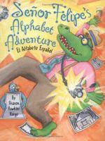 Senor Felipe's alphabet adventure :  el alfabeto Espanol