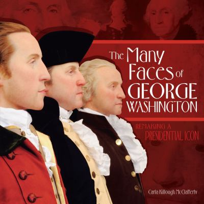 The many faces of George Washington : remaking a presidential icon