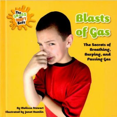 Blasts of gas : the secrets of breathing, burping, and passing gas