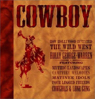 How Hollywood invented the Wild West : featuring the real west campfire melodies Matinee Idols, Four Legged Friends, Cowgirls & Lone Guns.
