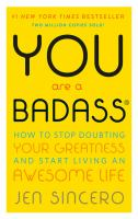 You are a bad ass : how to stop doubting your greatness and start living an awesome life