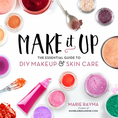 Make it up : the essential guide to DIY makeup & skin care