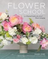 Flower school : a practical guide to the art of flower arranging