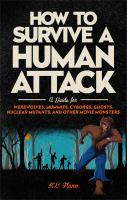 How to survive a human attack : a guide for werewolves, mummies, cyborgs, ghosts, nuclear mutants, and other movie monsters
