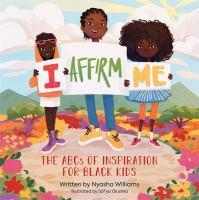 I affirm me : the ABCs of inspiration for Black kids