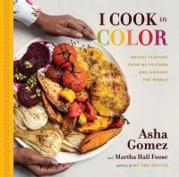 I cook in color : bright flavors from my kitchen and around the world
