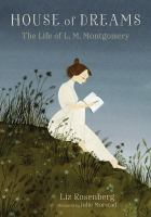 House of dreams : the life of L. M. Montgomery