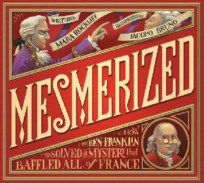 Mesmerized : how Ben Franklin solved a mystery that baffled all o