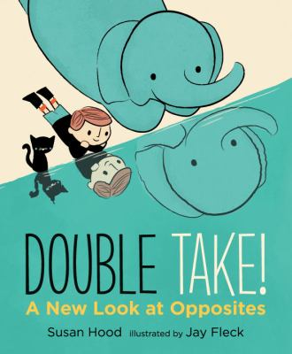 Double take! : a new look at opposites