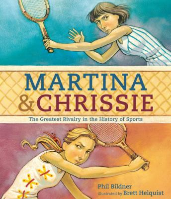Martina & Chrissie : the greatest rivalry in the history of sport