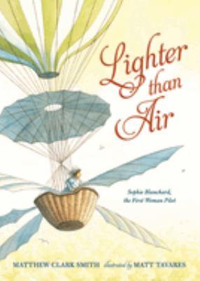 Lighter than air : Sophie Blanchard, the first woman pilot