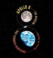 Apollo 8 : the mission that changed everything