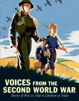 Voices from the Second World War : stories of war as told to children of today.