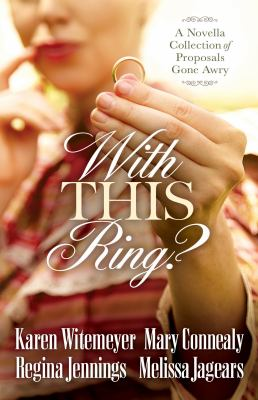 With this ring? : a novella collection of proposals gone awry.