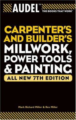 Audel carpenters and builders millwork, power tools, and painting