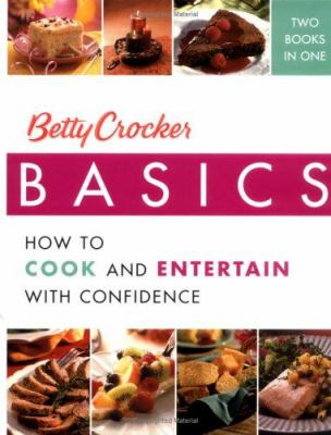 Betty Crocker basics : how to cook and entertain with confidence : two books in one.